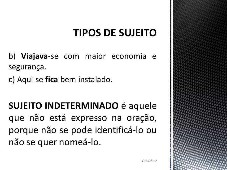 TIPOS DE SUJEITO b) Viajava-se com maior economia e segurança. c) Aqui se fica bem instalado.