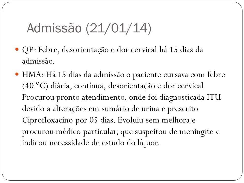 Admissão (21/01/14) QP: Febre, desorientação e dor cervical há 15 dias da admissão.