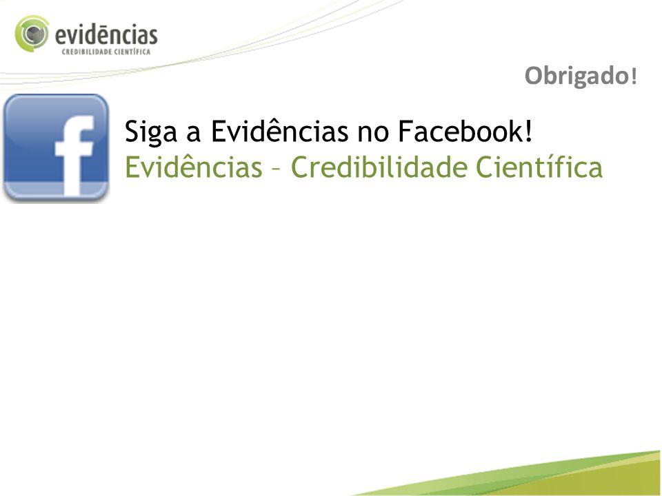 Siga a Evidências no Facebook! Evidências – Credibilidade Científica