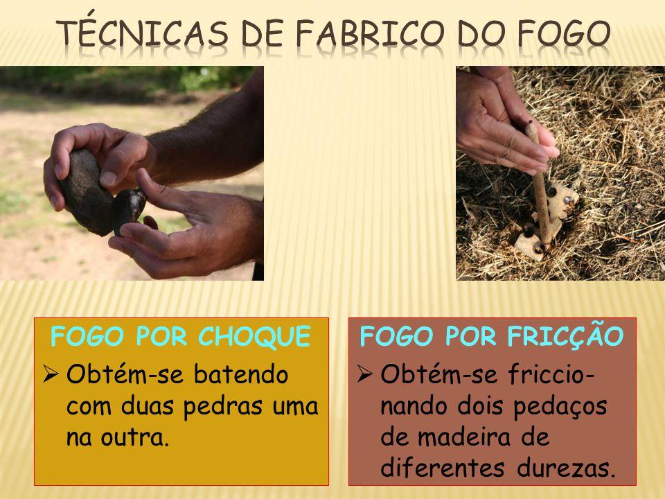 TÉCNICAS DE FABRICO DO FOGO