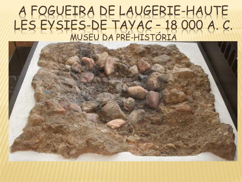 A FOGUEIRA DE LAUGERIE-HAUTE LES EYSIES-DE TAYAC – 18 000 a. C