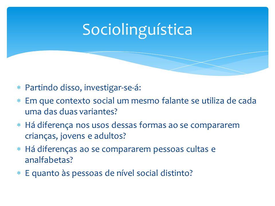 Sociolinguística Partindo disso, investigar-se-á: