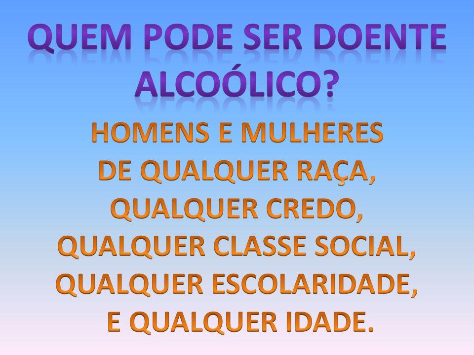 QUEM PODE SER DOENTE Alcoólico
