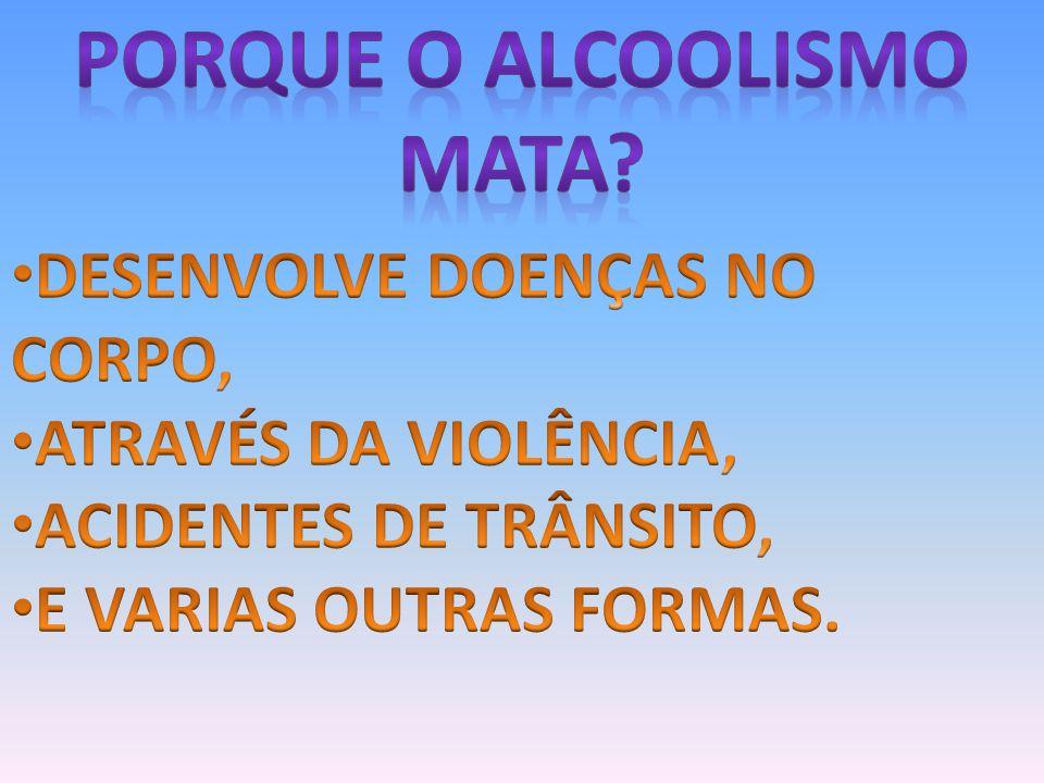 PORQUE O Alcoolismo MATA