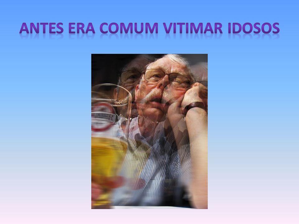 ANTES ERA COMUM VITIMAR IDOSOS