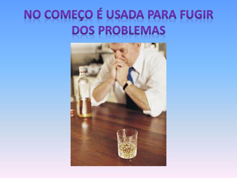 NO COMEÇO É USADA PARA FUGIR DOS PROBLEMAS