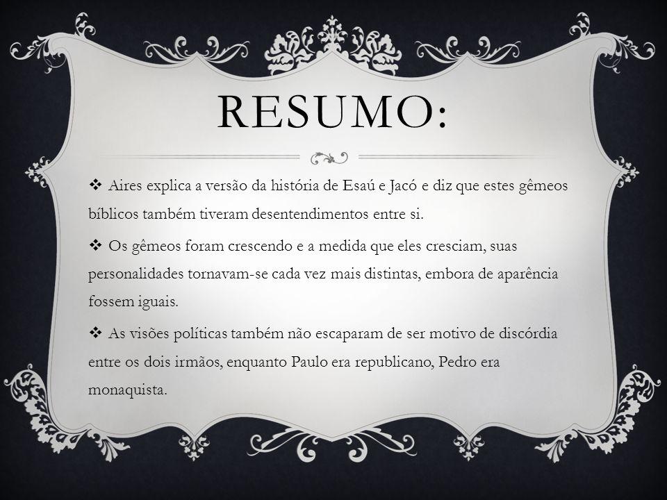 RESUMO: Aires explica a versão da história de Esaú e Jacó e diz que estes gêmeos bíblicos também tiveram desentendimentos entre si.