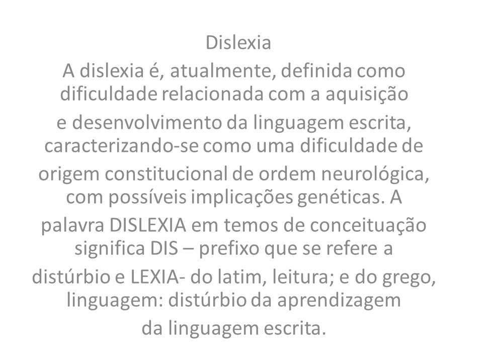 Dislexia A dislexia é, atualmente, definida como dificuldade relacionada com a aquisição.