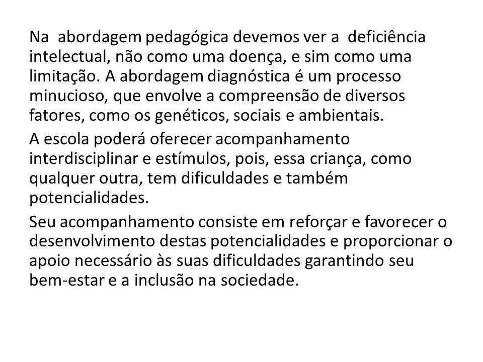 Na abordagem pedagógica devemos ver a deficiência intelectual, não como uma doença, e sim como uma limitação.