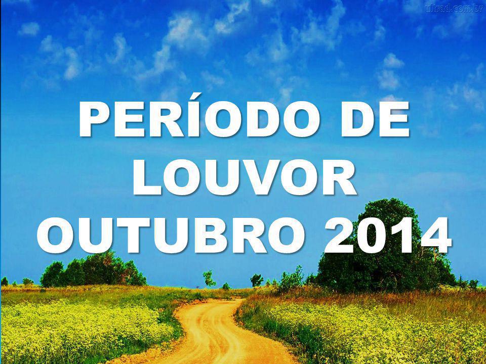 PERÍODO DE LOUVOR OUTUBRO 2014