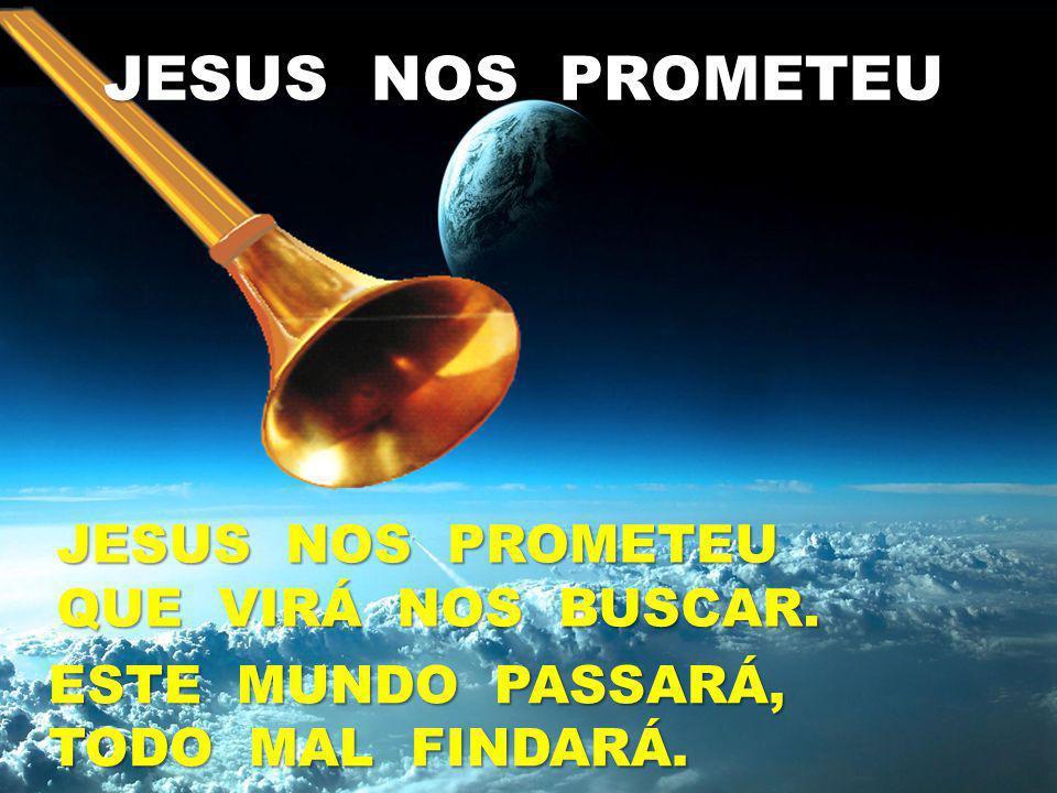 JESUS NOS PROMETEU JESUS NOS PROMETEU QUE VIRÁ NOS BUSCAR.
