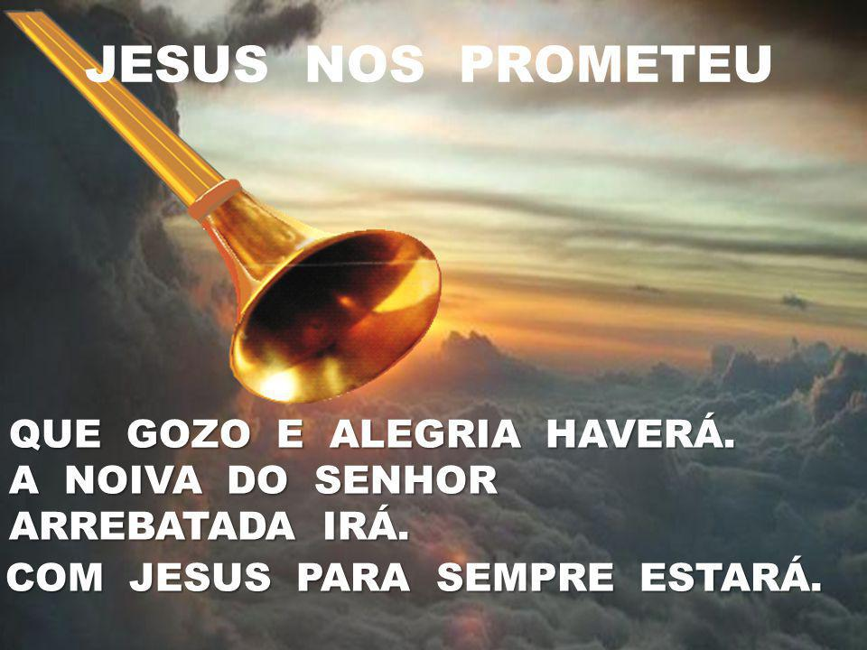 JESUS NOS PROMETEU QUE GOZO E ALEGRIA HAVERÁ. A NOIVA DO SENHOR