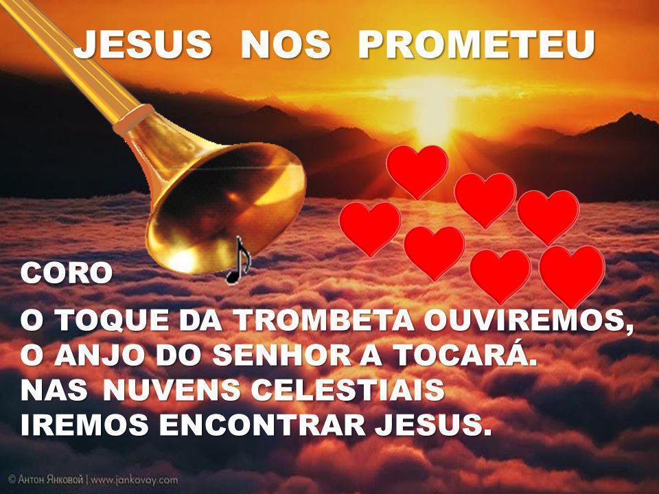 JESUS NOS PROMETEU CORO O TOQUE DA TROMBETA OUVIREMOS,