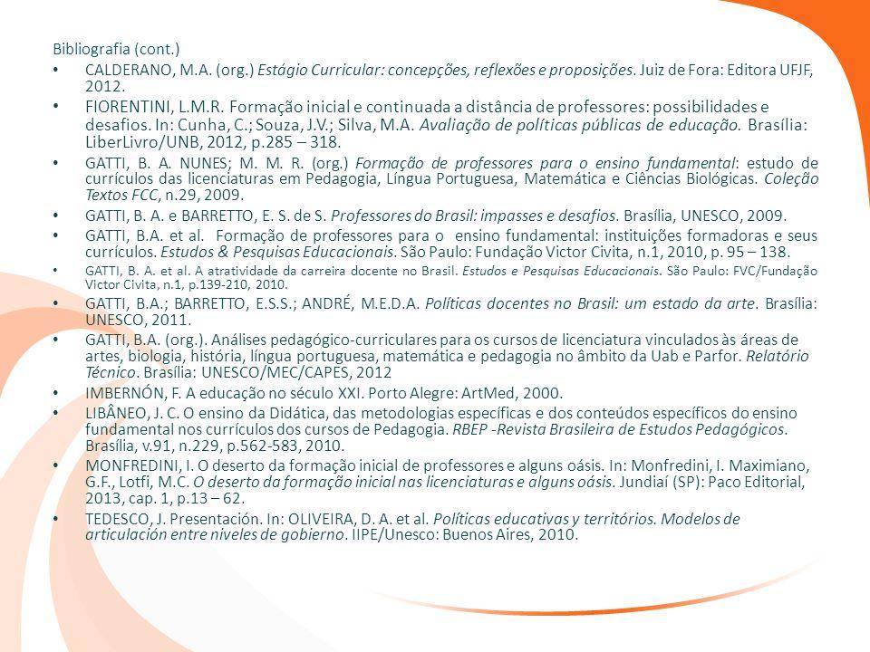 Bibliografia (cont.) CALDERANO, M.A. (org.) Estágio Curricular: concepções, reflexões e proposições. Juiz de Fora: Editora UFJF, 2012.