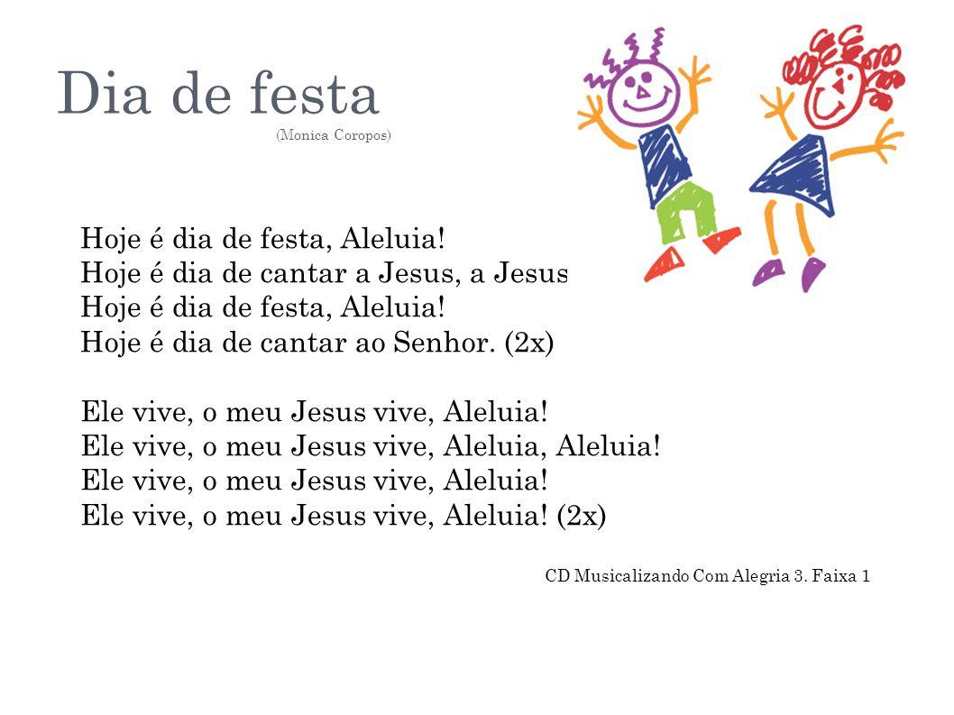 Dia de festa Hoje é dia de festa, Aleluia!