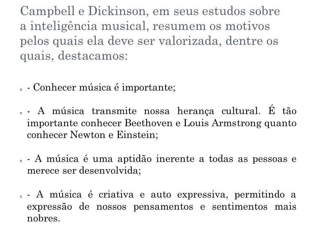 Campbell e Dickinson, em seus estudos sobre a inteligência musical, resumem os motivos pelos quais ela deve ser valorizada, dentre os quais, destacamos: