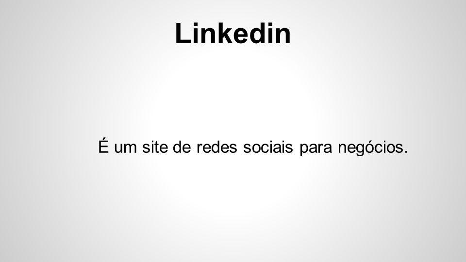 Linkedin Tudo que é publicado nele é sobre negócios
