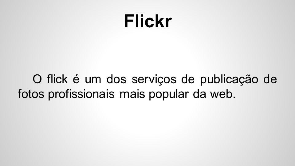 Flickr Uma de suas maiores vantagens é sua interface leve e direta.