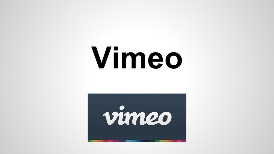 Vimeo Vimeo é um site de compartilhamento de vídeo, no qual os usuários podem fazer upload com alta qualidade, partilhar e ver vídeos.
