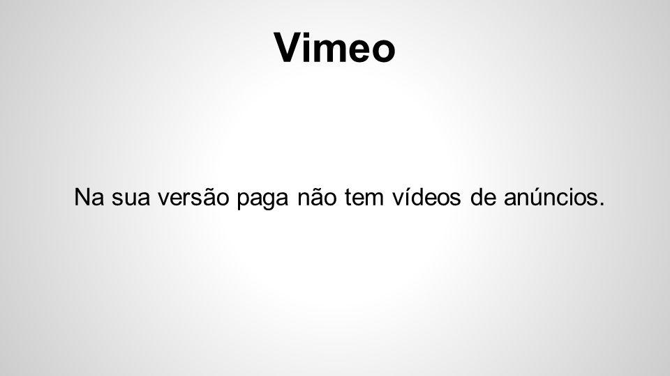 Vimeo Na versão paga tem 5gb de armazenamento por semana.