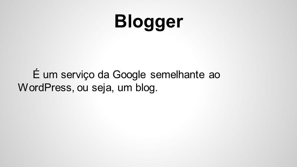 Blogger O blogger, como outros blogs, serve para expandir ideias e conteúdos de uma forma ilimitada através de posts.