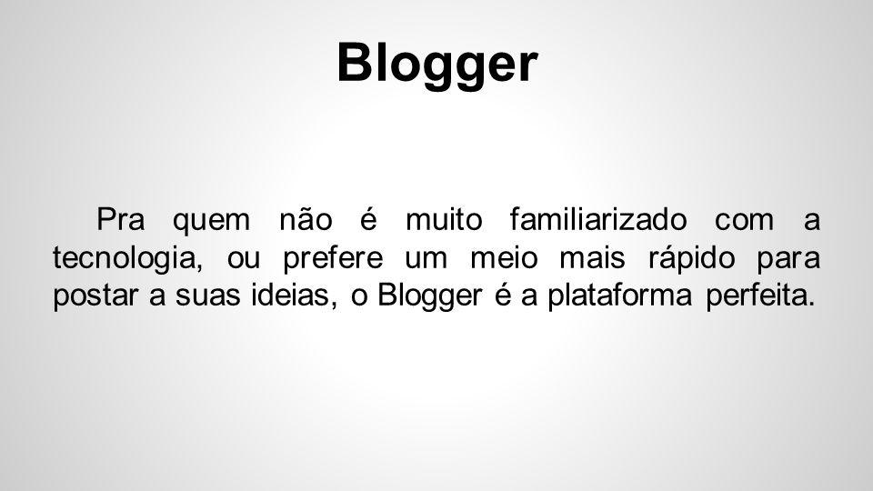 Blogger Pode-se criar inúmeros blogs nos servidores do Google