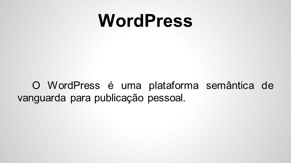 WordPress Seu foco maior está no seu cuidado com a estética, nos Padrões Web e em sua usabilidade.