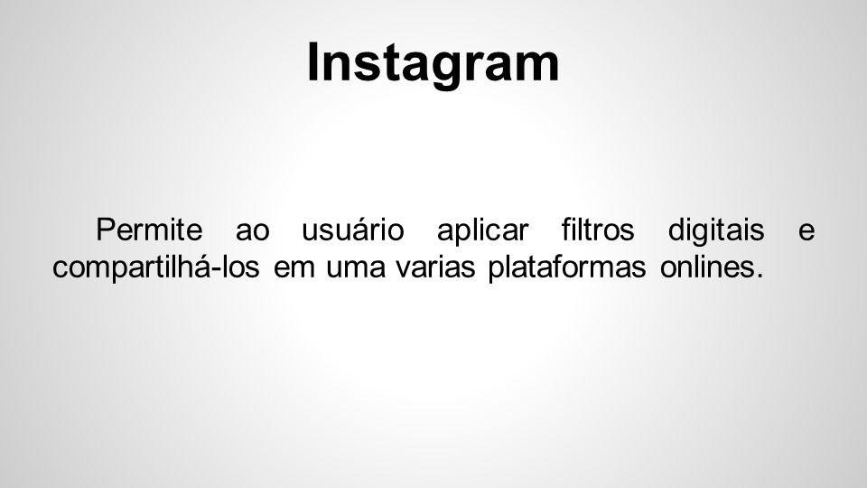 Instagram O formato das fotos publicadas são semelhantes as câmeras polaroides, num quadro 16:9.
