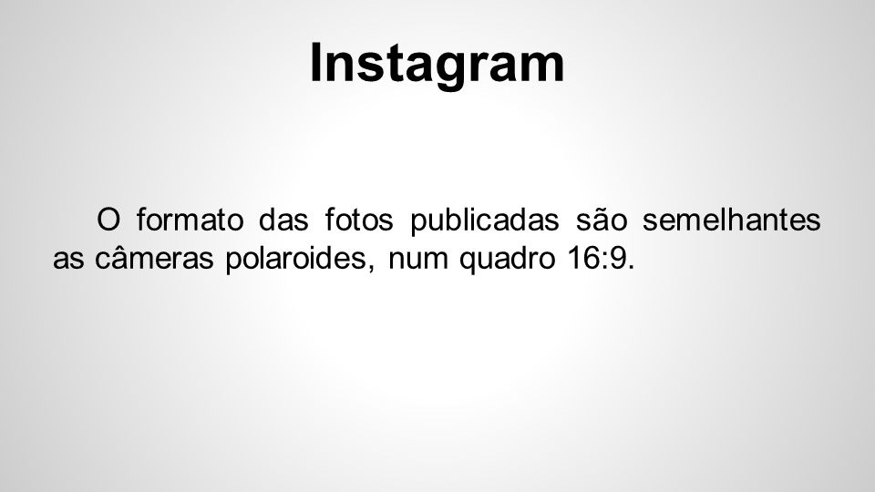 Instagram Os usuários podem gravar e compartilhar vídeos com duração de até 15 segundos.