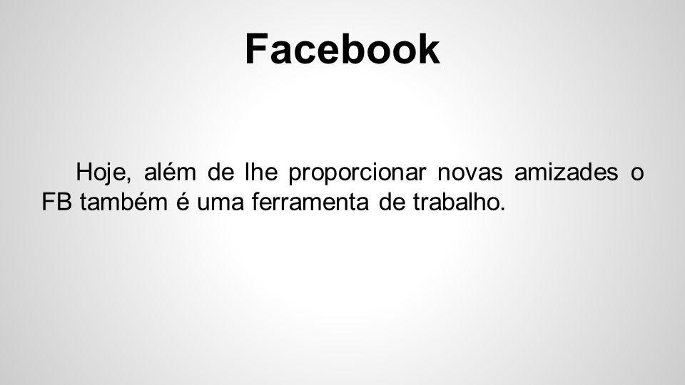 Facebook É uma rede social que nasceu para desbancar o finado Orkut.