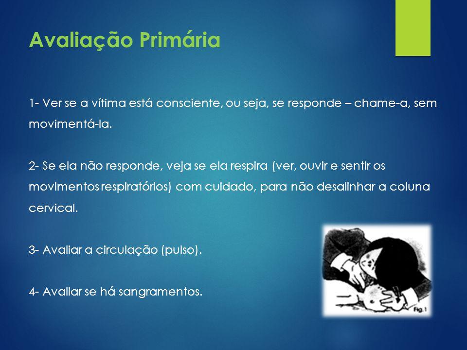 Avaliação Primária 1- Ver se a vítima está consciente, ou seja, se responde – chame-a, sem movimentá-la.