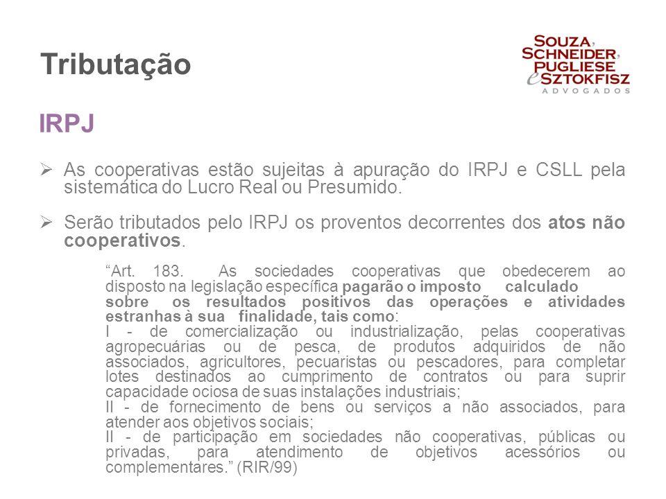 Tributação IRPJ. As cooperativas estão sujeitas à apuração do IRPJ e CSLL pela sistemática do Lucro Real ou Presumido.