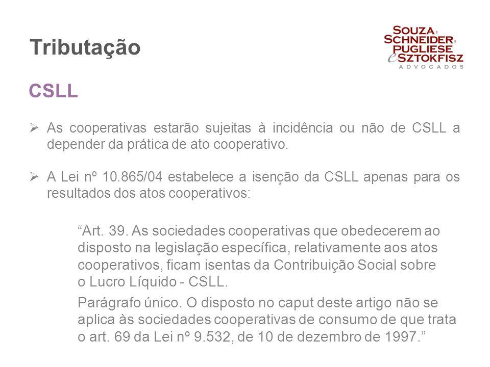 Tributação CSLL. As cooperativas estarão sujeitas à incidência ou não de CSLL a depender da prática de ato cooperativo.