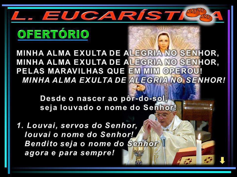 L. EUCARÍSTICA OFERTÓRIO MINHA ALMA EXULTA DE ALEGRIA NO SENHOR,
