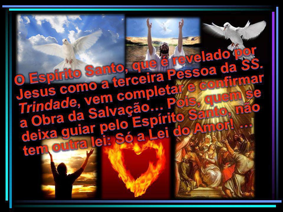 O Espírito Santo, que é revelado por Jesus como a terceira Pessoa da SS.