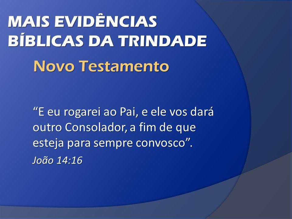 MAIS EVIDÊNCIAS BÍBLICAS DA TRINDADE