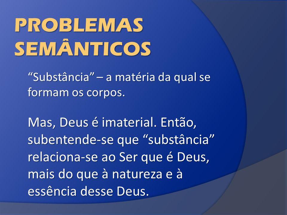 PROBLEMAS SEMÂNTICOS Substância – a matéria da qual se formam os corpos.