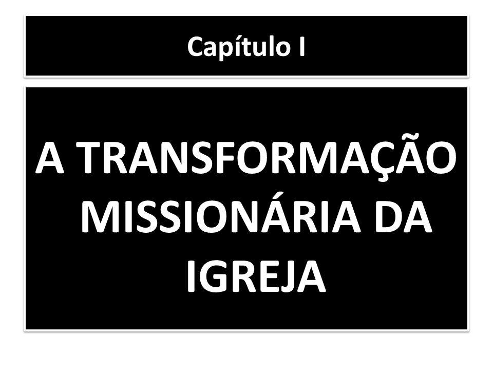A TRANSFORMAÇÃO MISSIONÁRIA DA IGREJA