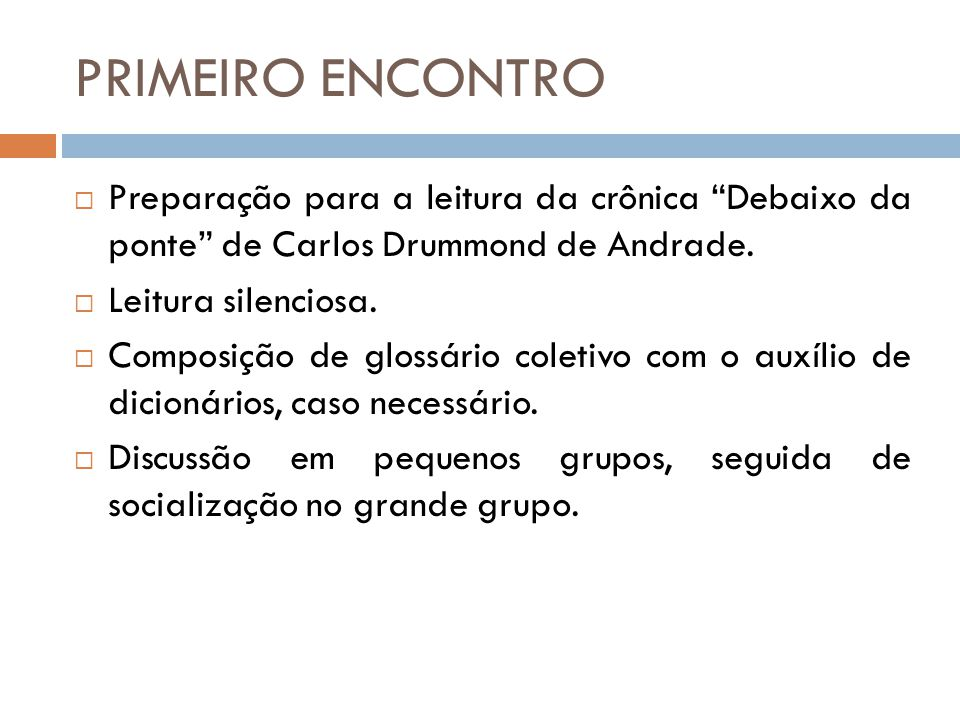 PRIMEIRO ENCONTRO Preparação para a leitura da crônica Debaixo da ponte de Carlos Drummond de Andrade.