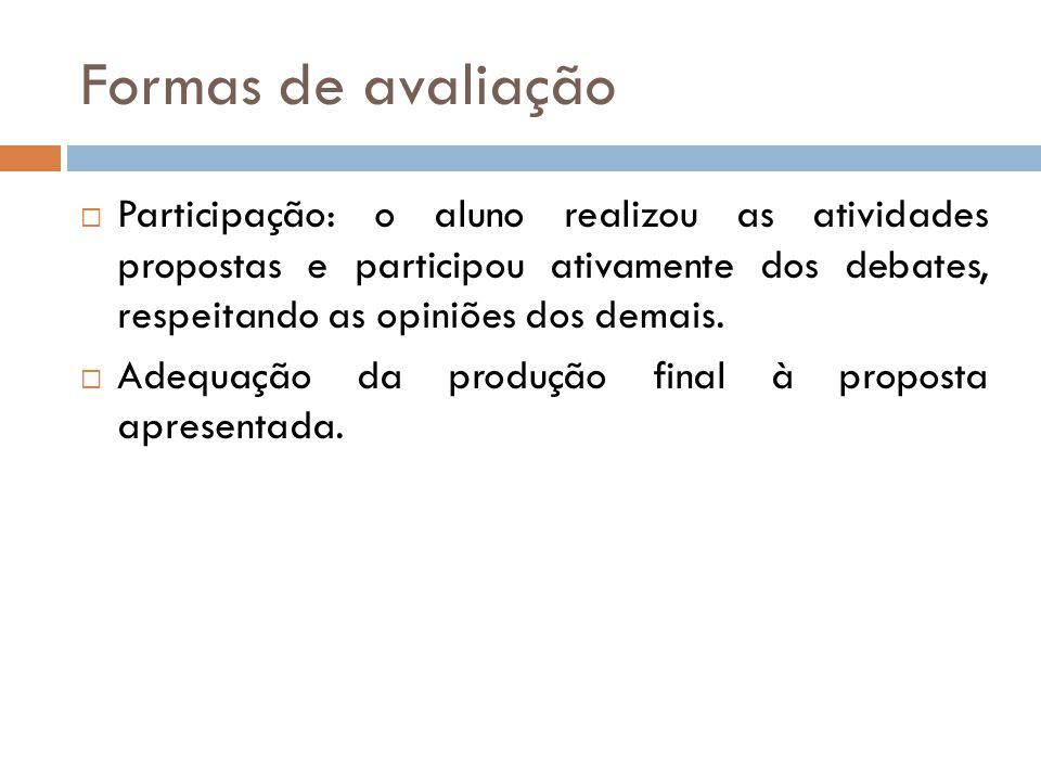 Formas de avaliação Participação: o aluno realizou as atividades propostas e participou ativamente dos debates, respeitando as opiniões dos demais.