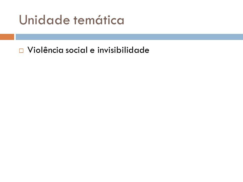 Unidade temática Violência social e invisibilidade