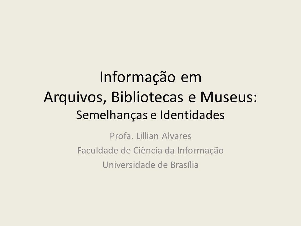 Informação em Arquivos, Bibliotecas e Museus: Semelhanças e Identidades