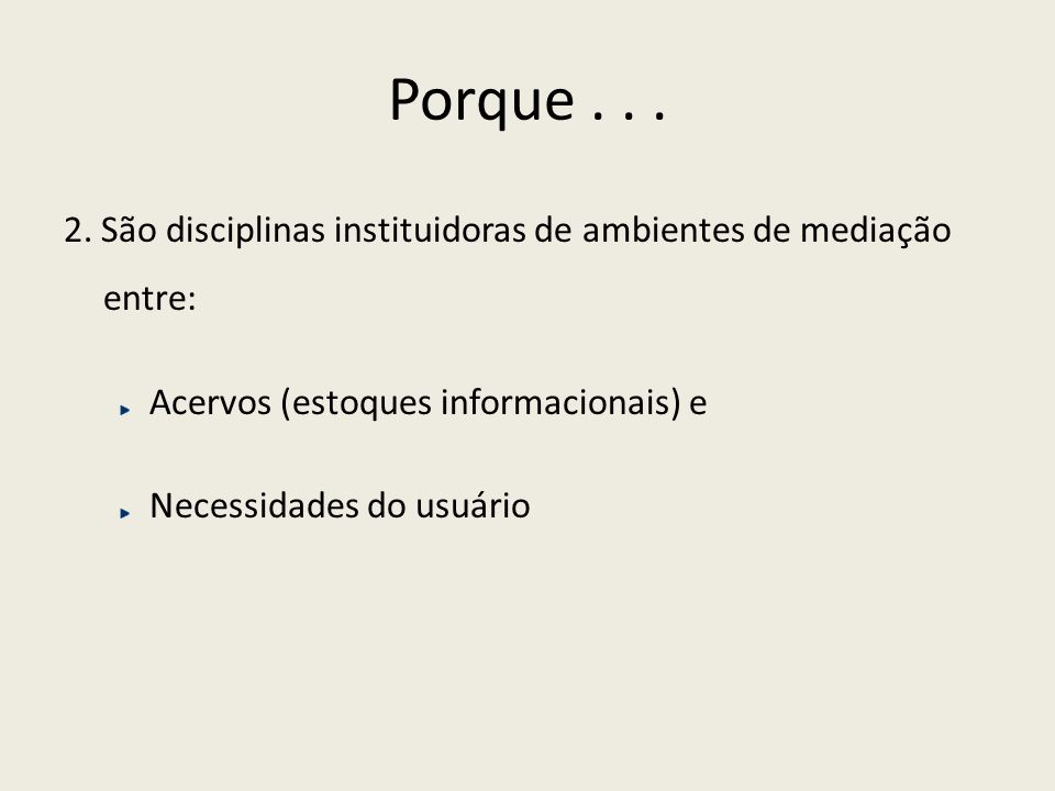 Porque . . . 2. São disciplinas instituidoras de ambientes de mediação entre: Acervos (estoques informacionais) e.