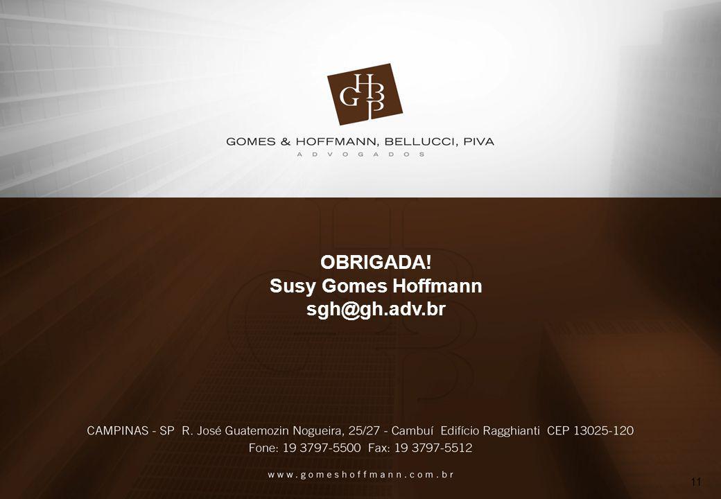 OBRIGADA! Susy Gomes Hoffmann sgh@gh.adv.br