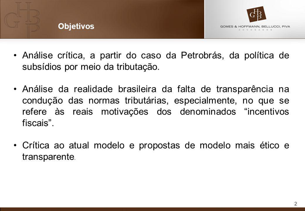 Objetivos Análise crítica, a partir do caso da Petrobrás, da política de subsídios por meio da tributação.