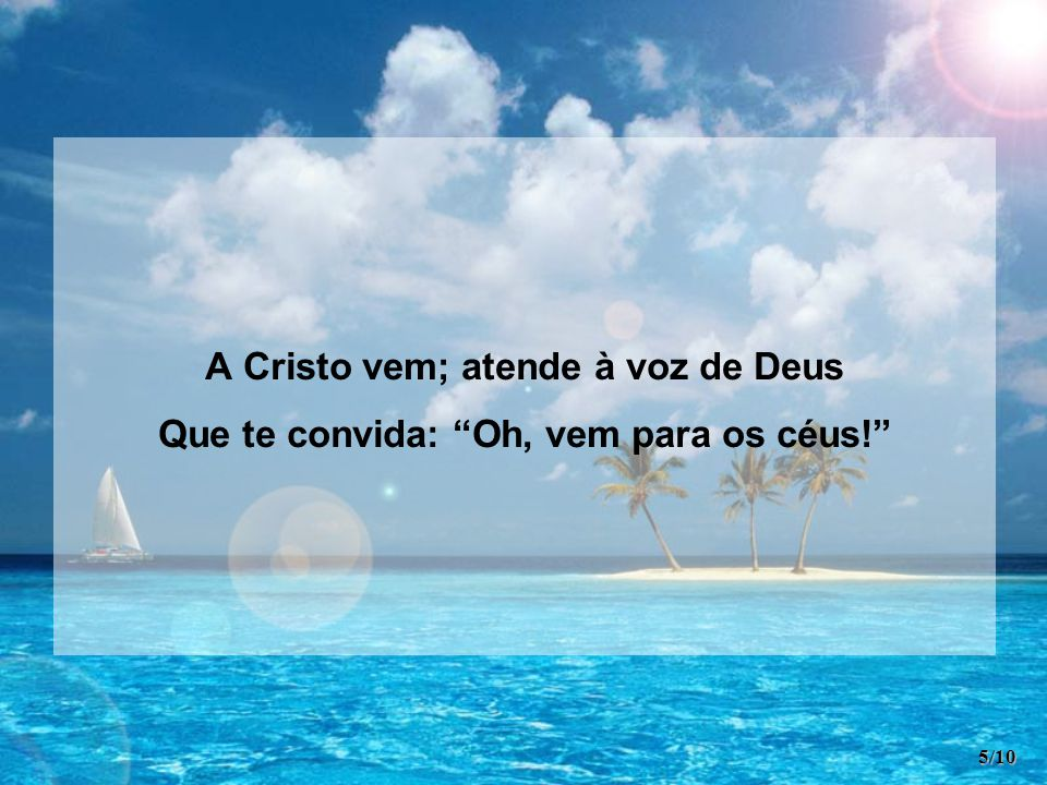A Cristo vem; atende à voz de Deus