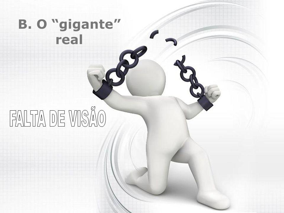 B. O gigante real FALTA DE VISÃO