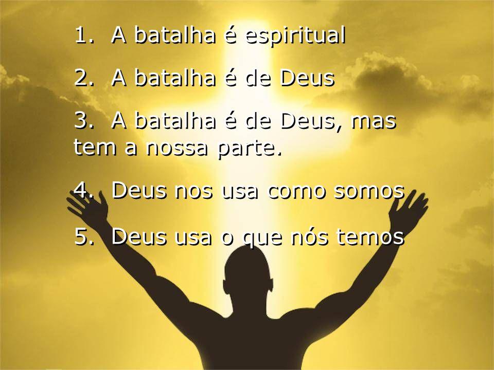 1. A batalha é espiritual 2. A batalha é de Deus. 3. A batalha é de Deus, mas tem a nossa parte.