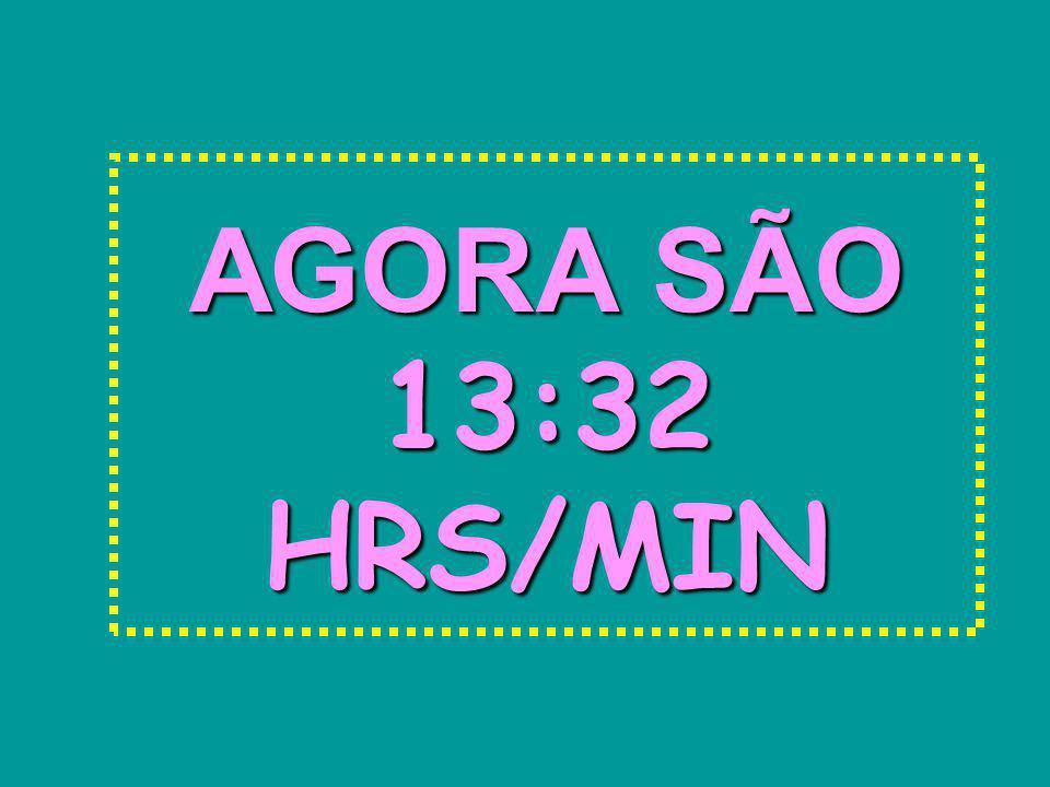 AGORA SÃO 16:13 HRS/MIN