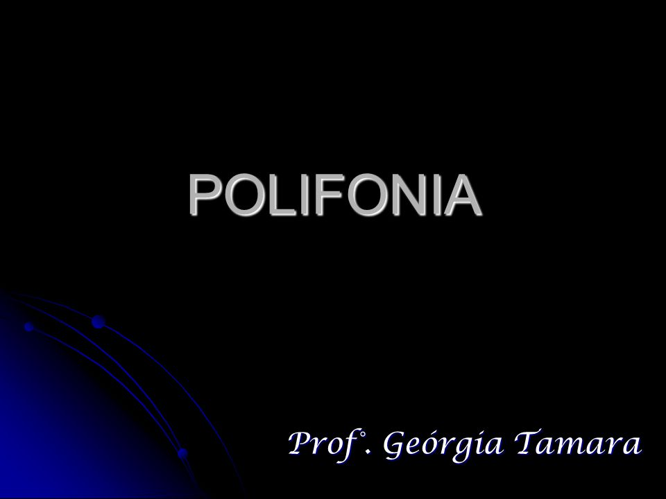 POLIFONIA Prof°. Geórgia Tamara